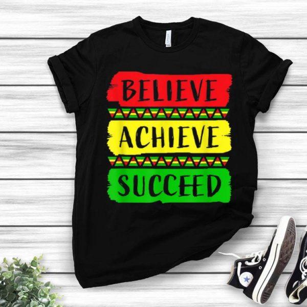 Believe Achieve Succeed Black History Month shirt