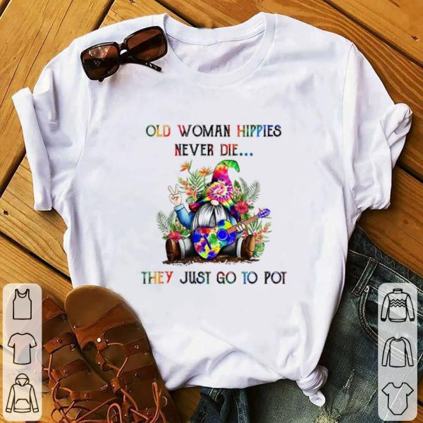 Cool Gnome Old woman Hippies never die they just go to Pot shirt