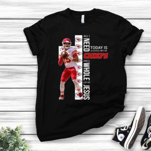 Patrick Mahomes All I Need Today Is A Little Bit Of Chiefs And A Lot Of Jesus shirt