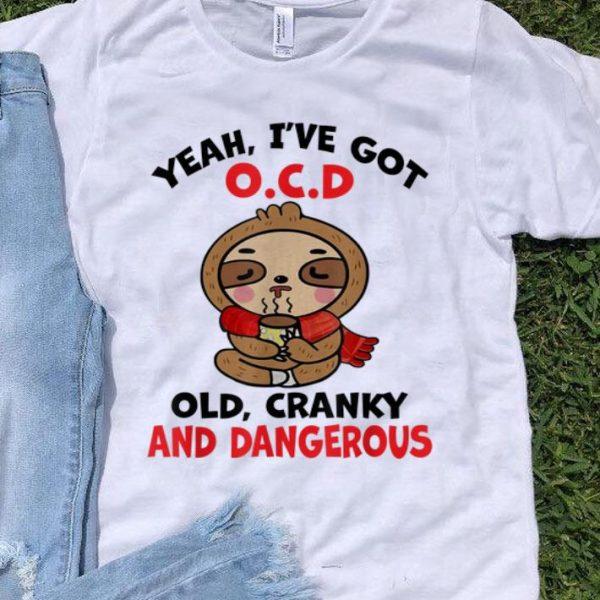 Sloth Yeah I've Got Ocd Old Cranky And Dangerous shirt