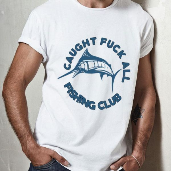 Swordfish Caught Fuck All Fishing Club shirt