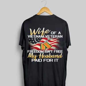 Wife of a Vietnam veteran freedom isn't free my husband paid for shirt