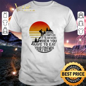 Cool Clim bring a compass it's awkward when you have to eat you friends shirt