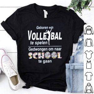 Geboren Om Volle Ball Te Spelen Gedwongen Om Naar School Te Gaan shirt