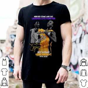 Heroes Come And Go Legends Live Forever Rest In Peace Kobe Bryant 1978 2020 Shirt shirt