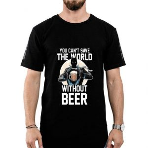 You Can't Save The World Without Beer Superman Style Beer shirt