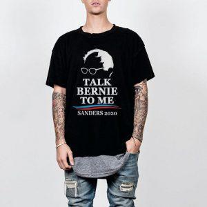 Bernie Sanders 2020 Talk Bernie To Me Bernie Preside shirt