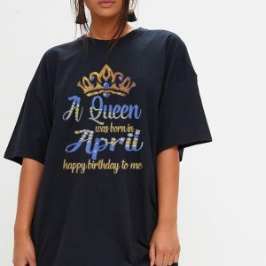 Diamond a queen was born in April happy birthday to me shirt 2