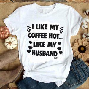 I like my coffee hot like my husband shirt
