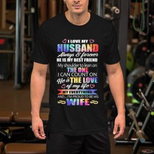 I love my husband always & forever the one he is the love wife shirt