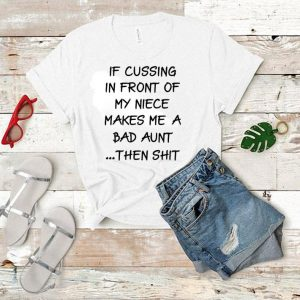 If cussing in front of my niece makes me a bad aunt then shit shirt