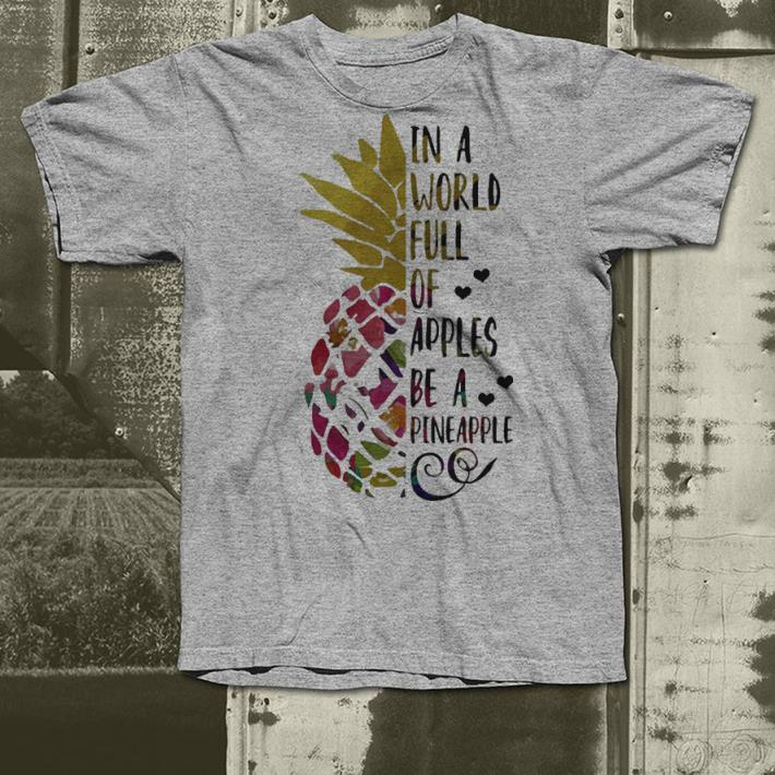 In a world full of apples be a Pineapple shirt 4 - In a world full of apples be a Pineapple shirt
