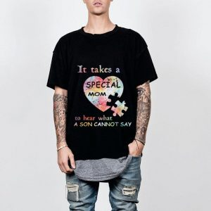 It take a special mom to hear what a son cannot say Autism shirt