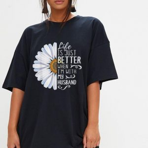 Life Is Just Better When I'm With My Husband shirt 2