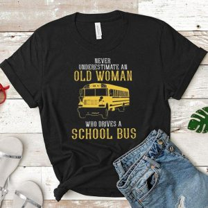Never underestimate an old woman who drives a school bus shirt