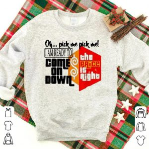 Price is right I am ready to come on down shirt
