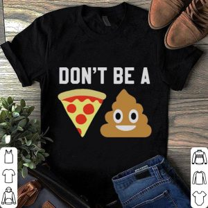 Don't be a pizza shirt