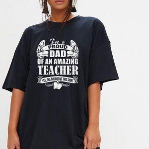 I'm A Proud Dad Of An Amazing Teacher shirt 2