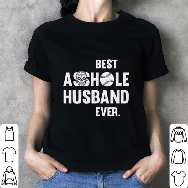 Skull Best Asshole Husband Ever softball shirt