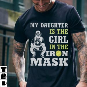 Softball catcher my daughter is a girl in the iron mask shirt
