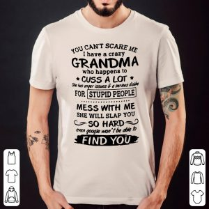 You Can't Scare Me I Have A Crazy Grandma Who Happens To Cuss A Lot shirt 1
