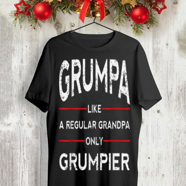 Fathers Day Grumpa Like A Regular Grandpa Only Grumpier Papa shirt