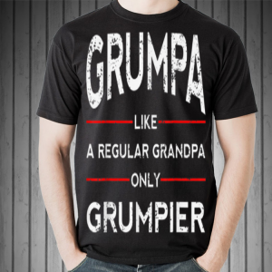 Fathers Day Grumpa Like A Regular Grandpa Only Grumpier Papa shirt 1