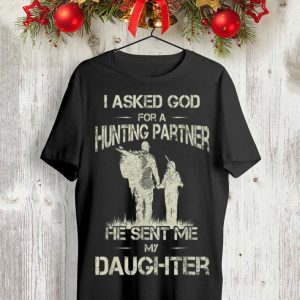 I asked god for a hunting partner he sent me my daughter Father day shirt