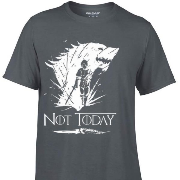 Arya Stark GOT Not today shirt
