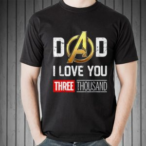 Dad I Love You Three Thousand Avenger Gold Logo shirt