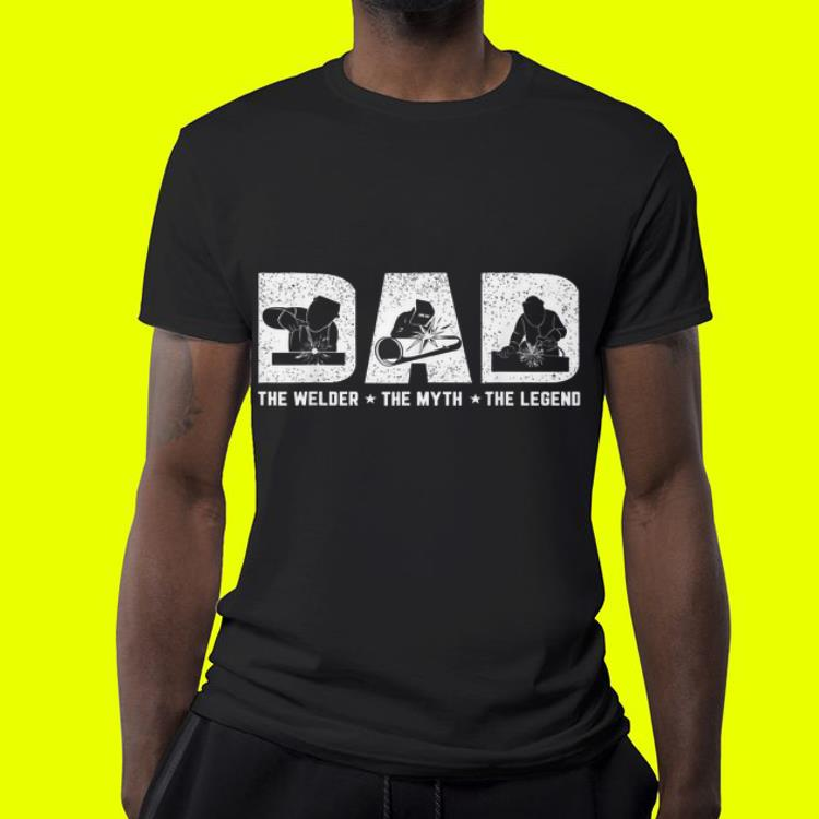 Dad The Welder The Myth The Legend Father day shirt 4 1 - Dad The Welder The Myth The Legend Father day shirt