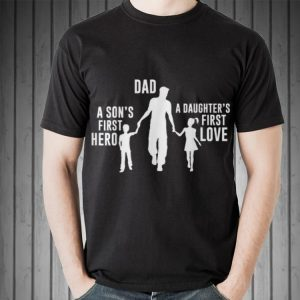 Dad a Sons First Hero a Daughters First Love Father day shirt