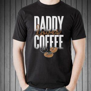 Daddy loves Coffee Fathers Day shirt