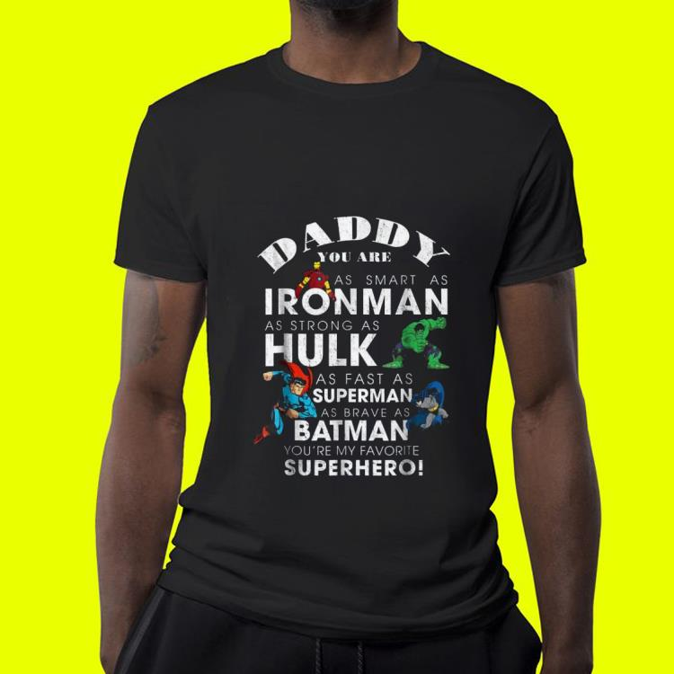 Daddy you are As Smart As Iron Man As Strong As Hulk As Fast As Superman Super Hero shirt 4 - Daddy you are As Smart As Iron Man As Strong As Hulk As Fast As Superman Super Hero shirt