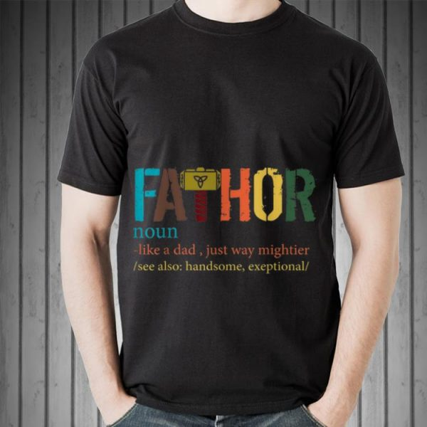 Fa-Thor Mjolnir Like Dad Just Way Mightier Father Day shirt