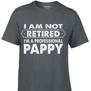 I Am Not Retired I'm A Professional Pappy Father Day shirt