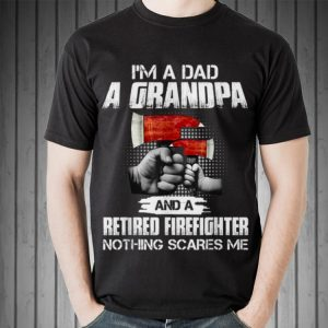 I'm a dad a grandpa and a retired firefighter nothing scares me