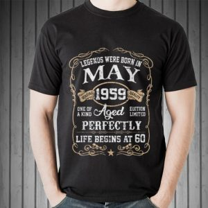 Legends were born in may 1959 aged perfectly life begins at 60 shirt