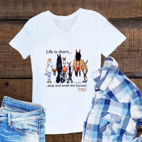 Life is short stop and smell the horses shirt