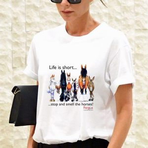 Life is short stop and smell the horses shirt 2
