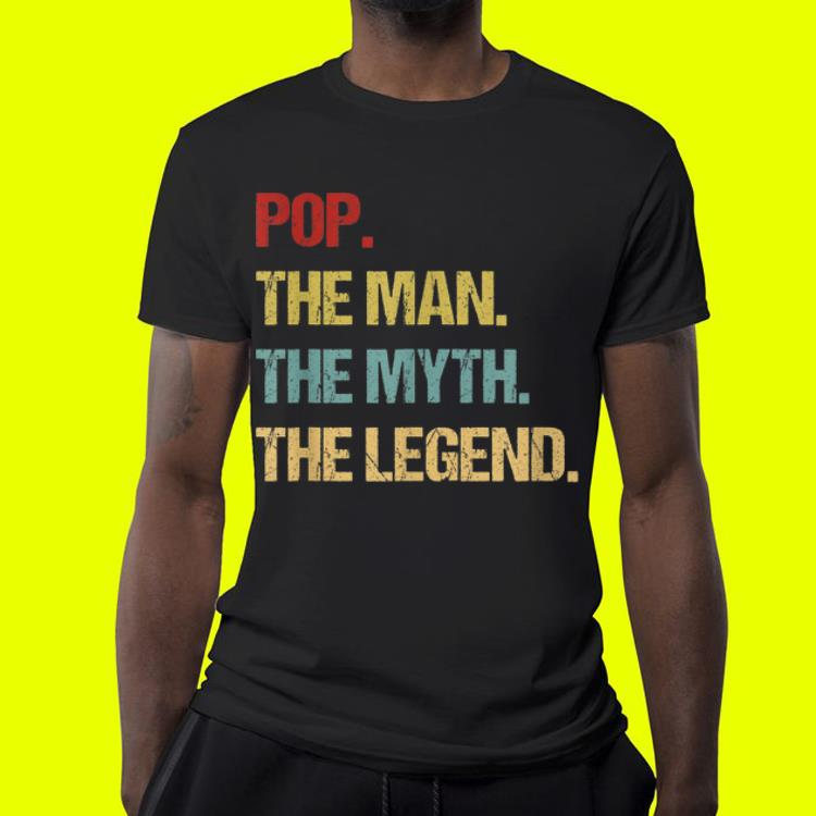Pop The Man The Myth The Legend Father day shirt 4 1 - Pop The Man The Myth The Legend Father day shirt