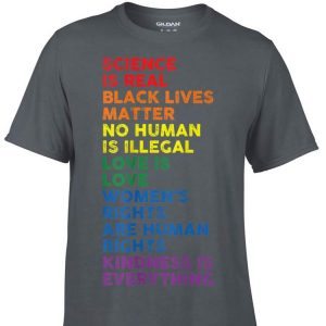 Science Is Real Black Lives Matter No Human Is Illegal shirt