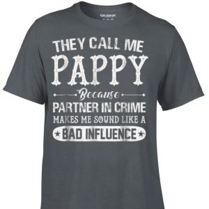 They Call Me Pappy Because Partner In Crime makes me sound like a bad influence shirt