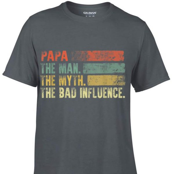 Vintage Papa the Man the Myth the Bad Influence shirt