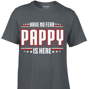 have No Fear Pappy Is Here shirt