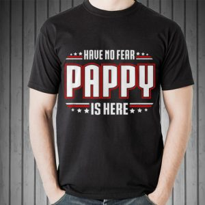have No Fear Pappy Is Here shirt 1