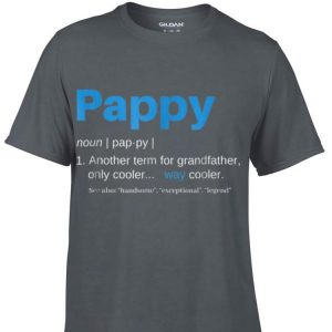 pappy Another term for grandfather only cooler shirt