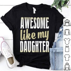 Awesome Like My Daughter Father Day shirt