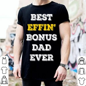Best Effin Bonus Dad Ever Stepdad Fathers Day shirt