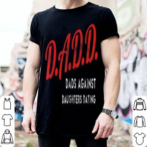 Dad Against Daughters Dating Fathers Day shirt